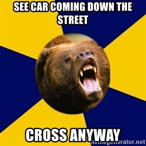 Berkeley Student Bear - See car coming down the street cross anyway