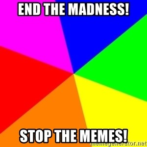 backgrounddd - End the Madness! Stop the Memes!