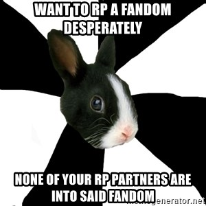 Roleplaying Rabbit - Want to Rp a fandom desperately none of your rp partners are into said fandom
