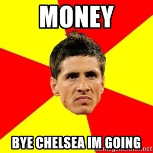 Fernando Torres Bitchface - money bye chelsea im going