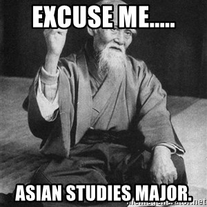 Bad Advice Asian - EXCUSE ME..... ASIAN STUDIES MAJOR.