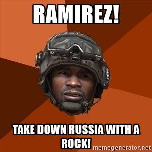Sgt. Foley - Ramirez! Take down russia with a rock!