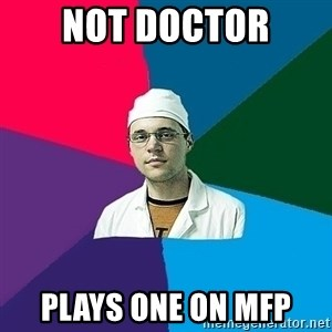 DoctorCynic - NOT DOCTOR PLAYS ONE ON MFP