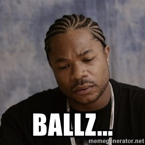 Sad Xzibit - Ballz...