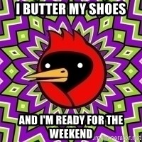 Omskaya Ptica - I butter my shoes and i'm ready for the weekend