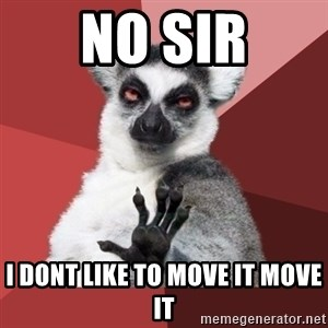 Chill Out Lemur - no sir i dont like to move it move it