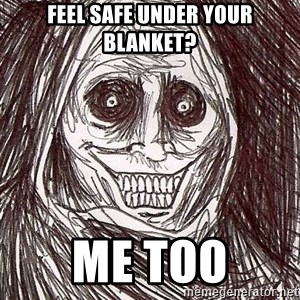 Never alone ghost - Feel safe under your blanket? me too