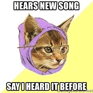 Hipster Kitty - Hears new song say i heard it before