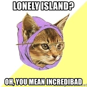 Hipster Kitty - Lonely Island? Oh, you mean Incredibad