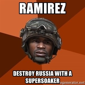 Sgt. Foley - RAMIREZ DESTROY RUSSIA WITH A SUPERSOAKER