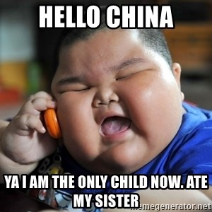 Fat Asian Kid - Hello china yA I AM THE ONLY CHILD NOW. ATE MY SISTER