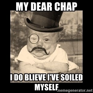 Posh Babby - My dear Chap I do blieve I've soiled myself