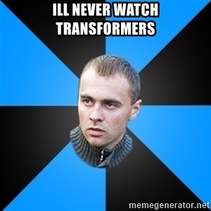 Beloruskijomon - ill never watch transformers