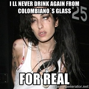 Amy Winehouse - i ll never drink again from colombiano´s glass for real