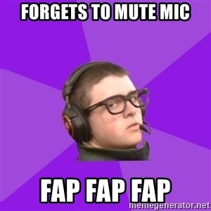 Virgin Gamer - forgets to mute mic fap fap fap