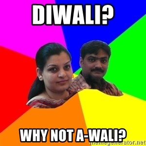 South Asian Parents - Diwali?  Why not A-Wali?