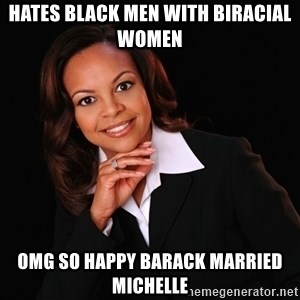Irrational Black Woman - hates black men with biracial women omg so happy barack married michelle
