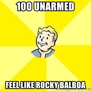 Vault Boy - 100 Unarmed feel like rocky balboa