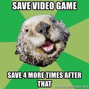 Ocd Otter - Save video game save 4 more times after that