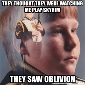 PTSD Clarinet Boy - they thought they were watching me play skyrim they saw oblivion