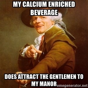 Joseph Ducreux - My calcium enriched beverage does attract the gentlemen to my manor