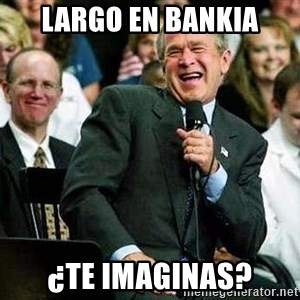 Laughing Bush - largo en bankia ¿Te imaginas?