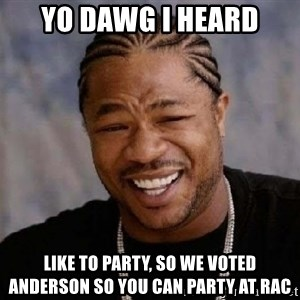 Xibithappy - YO DAWG I HEARD LIKE TO PARTY, SO WE VOTED ANDERSON SO YOU CAN PARTY AT RAC