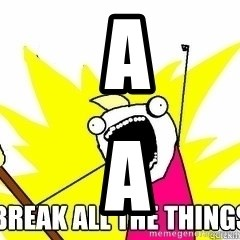Break All The Things -  a  a