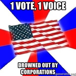 American Flag - 1 vote, 1 voice Drowned out by corporations