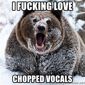 Clean Cocaine Bear - I FUCKING LOVE CHOPPED VOCALS