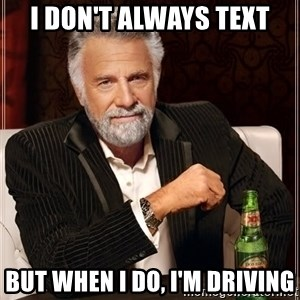 The Most Interesting Man In The World - I don't always text But when I do, I'm driving