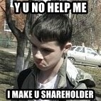angry guy - y u no help me i make u shareholder