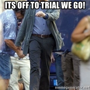 Leo - its off to trial we go!