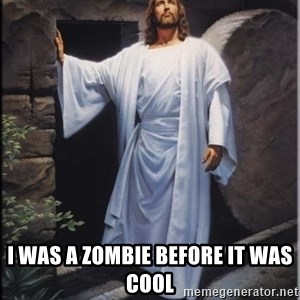 Hell Yeah Jesus - I WAS A ZOMBIE before it was cool