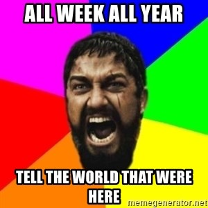 sparta - ALL WEEK ALL YEAR TELL THE WORLD THAT WERE HERE