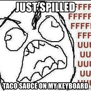 Stelios Fuuuu - just spilled taco sauce on my keyboard