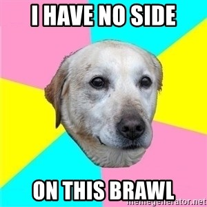 Politically Neutral Dog - I HAVE NO SIDE ON THIS BRAWL