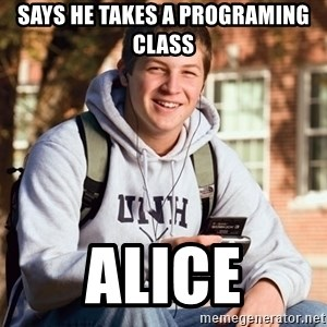 nice college kid - says he takes a programing class alice
