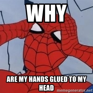 Hungover Spiderman - Why are my hands glued to my head