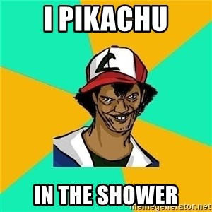 Dat Ash - i pikachu in the shower