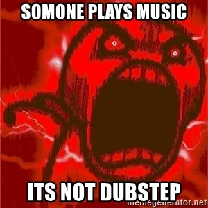 Intense Rage Guy - SOMONE PLAYS MUSIC ITS NOT DUBSTEP