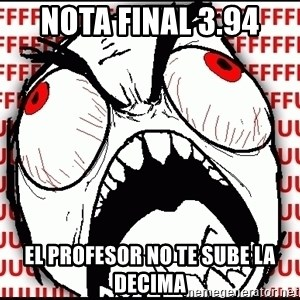 Maximum Fffuuu - nota final 3.94 el profesor no te sube la decima