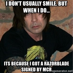 Emo Dad - i don't usually smile. but when i do... its because i got a razorblade signed by mcr