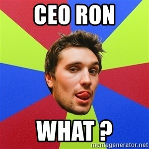 Cluby dude - CEO ROn WHAT ?