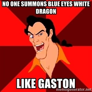 Like Gaston - NO ONE SUMMONS BLUE EYES WHITE DRAGON lIKE GASTON