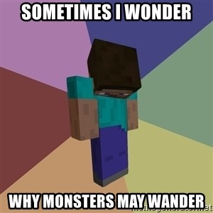 Depressed Minecraft Guy - SOMETIMES I WONDER WHY MONSTERS MAY WANDER
