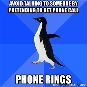 Socially Awkward Penguin - avoid talking to someone by pretending to get phone call phone rings