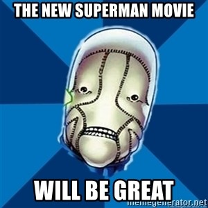 Hopeful St Walker - the new superman movie will be great