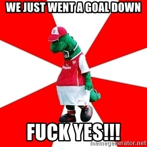 Arsenal Dinosaur - We Just went a goal down Fuck yes!!!