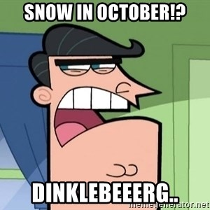 Dinkleberg - Snow in October!? DINKLebeeerg..